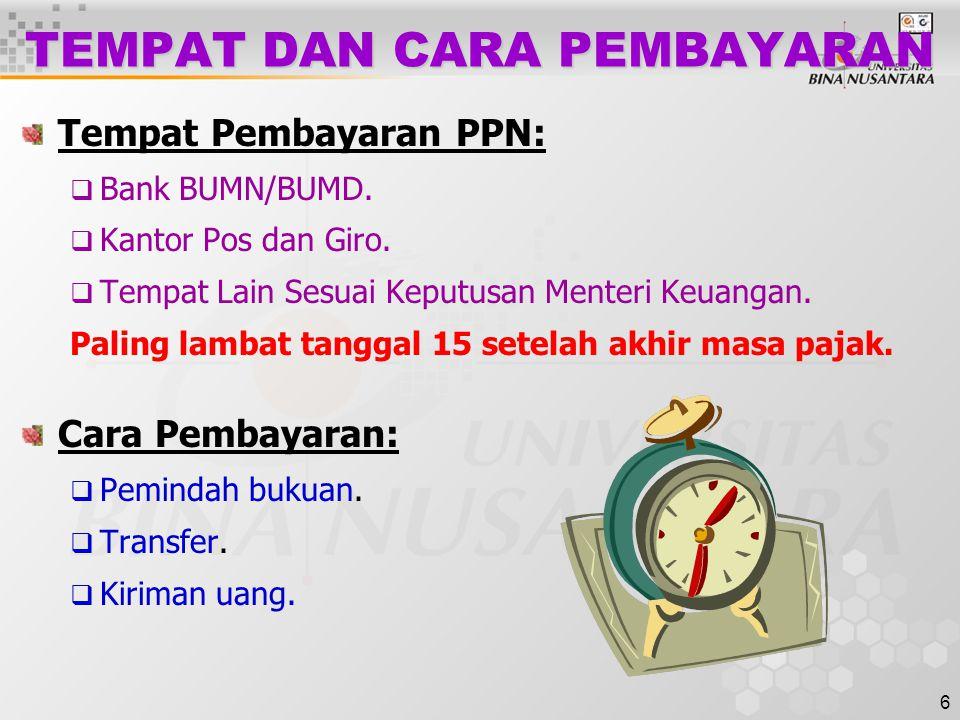 6 TEMPAT DAN CARA PEMBAYARAN Tempat Pembayaran PPN:  Bank BUMN/BUMD.