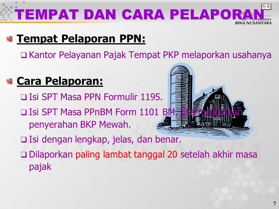 7 TEMPAT DAN CARA PELAPORAN Tempat Pelaporan PPN:  Kantor Pelayanan Pajak Tempat PKP melaporkan usahanya Cara Pelaporan:  Isi SPT Masa PPN Formulir 1195.
