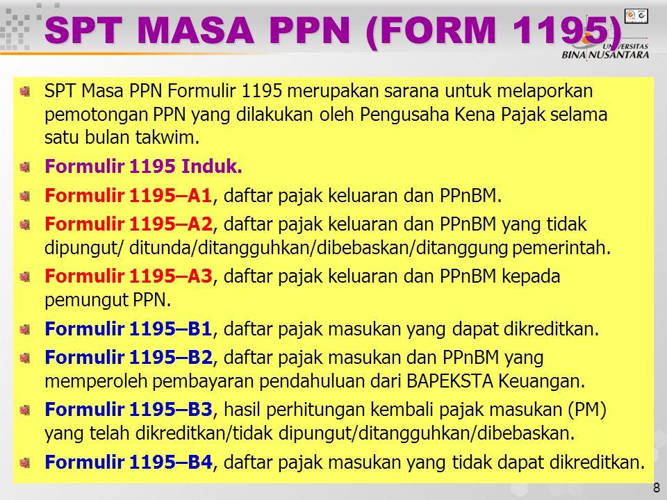 8 SPT MASA PPN (FORM 1195) SPT Masa PPN Formulir 1195 merupakan sarana untuk melaporkan pemotongan PPN yang dilakukan oleh Pengusaha Kena Pajak selama satu bulan takwim.