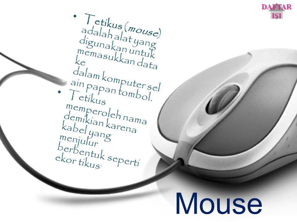 Mouse Tetikus (mouse) adalah alat yang digunakan untuk memasukkan data ke dalam komputer sel ain papan tombol. Tetikus memperoleh nama demikian karena