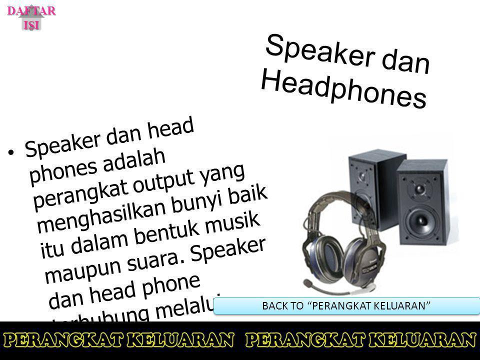 Speaker dan Headphones Speaker dan head phones adalah perangkat output yang menghasilkan bunyi baik itu dalam bentuk musik maupun suara. Speaker dan h