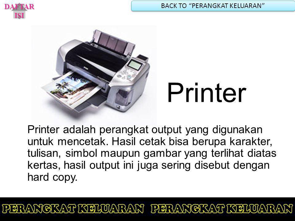Printer Printer adalah perangkat output yang digunakan untuk mencetak. Hasil cetak bisa berupa karakter, tulisan, simbol maupun gambar yang terlihat d