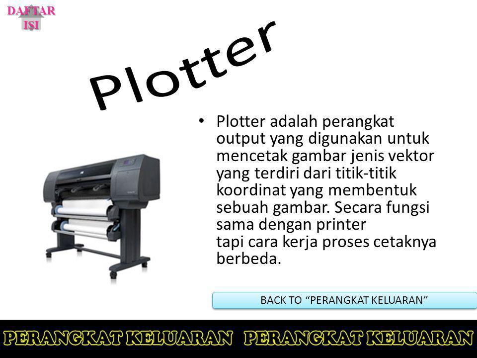 Plotter adalah perangkat output yang digunakan untuk mencetak gambar jenis vektor yang terdiri dari titik-titik koordinat yang membentuk sebuah gambar