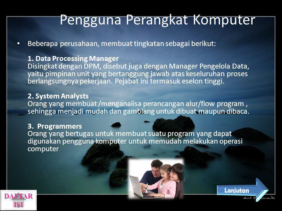 Pengguna Perangkat Komputer Beberapa perusahaan, membuat tingkatan sebagai berikut: 1. Data Processing Manager Disingkat dengan DPM, disebut juga deng