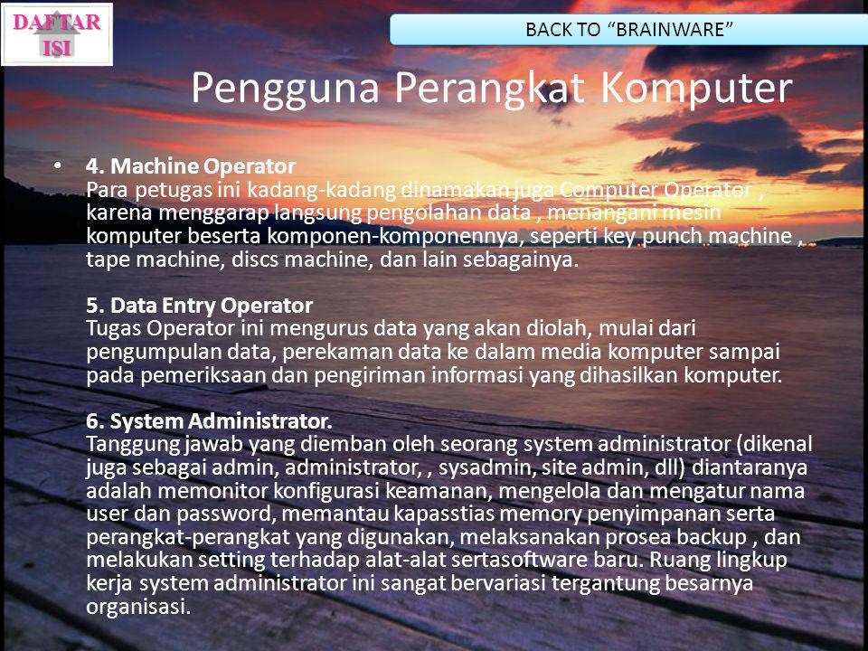 4. Machine Operator Para petugas ini kadang-kadang dinamakan juga Computer Operator, karena menggarap langsung pengolahan data, menangani mesin komput