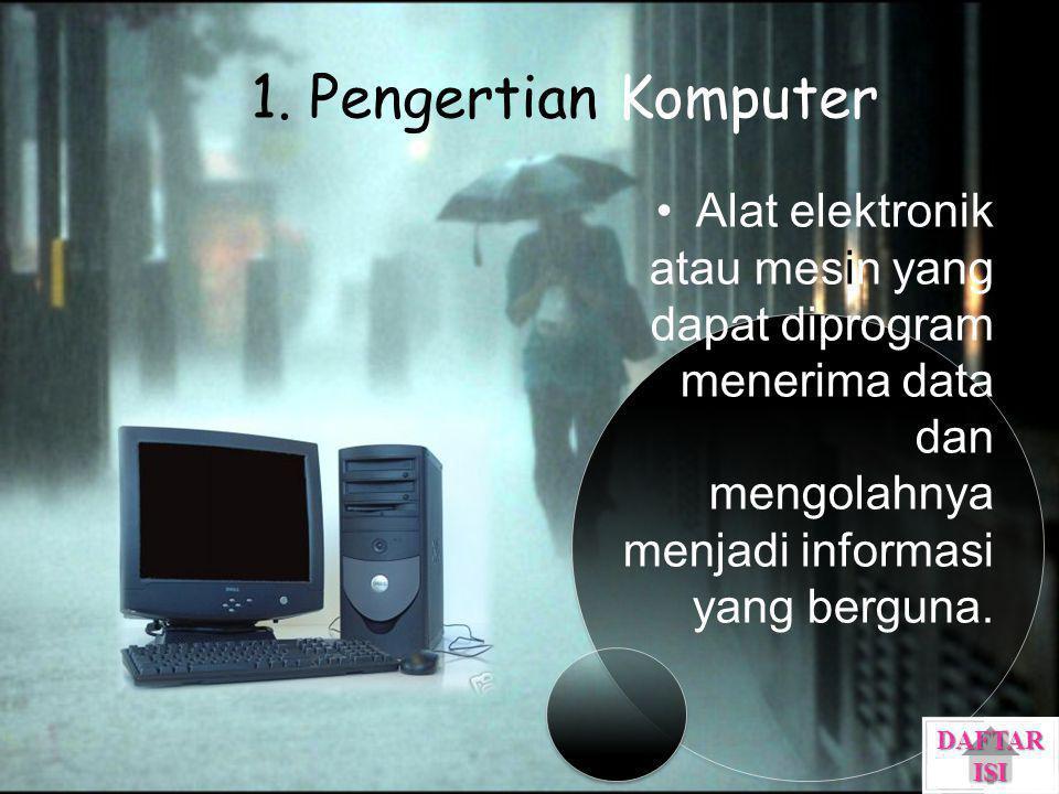 1. Pengertian Komputer Alat elektronik atau mesin yang dapat diprogram menerima data dan mengolahnya menjadi informasi yang berguna. DAFTAR ISI DAFTAR