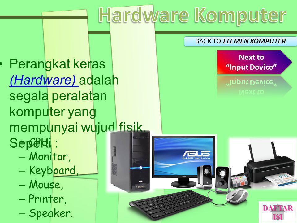Perangkat keras (Hardware) adalah segala peralatan komputer yang mempunyai wujud fisik. Seperti : (Hardware) –C–CPU, –M–Monitor, –K–Keyboard, –M–Mouse