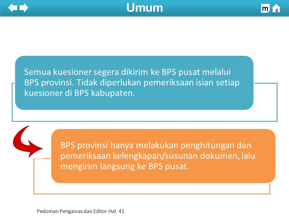 Semua kuesioner segera dikirim ke BPS pusat melalui BPS provinsi.