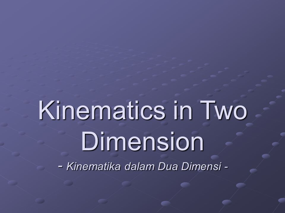 Kinematics in Two Dimension - Kinematika dalam Dua Dimensi -