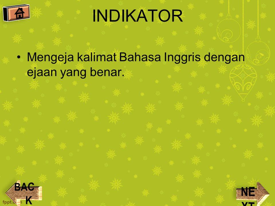 INDIKATOR Mengeja kalimat Bahasa Inggris dengan ejaan yang benar.