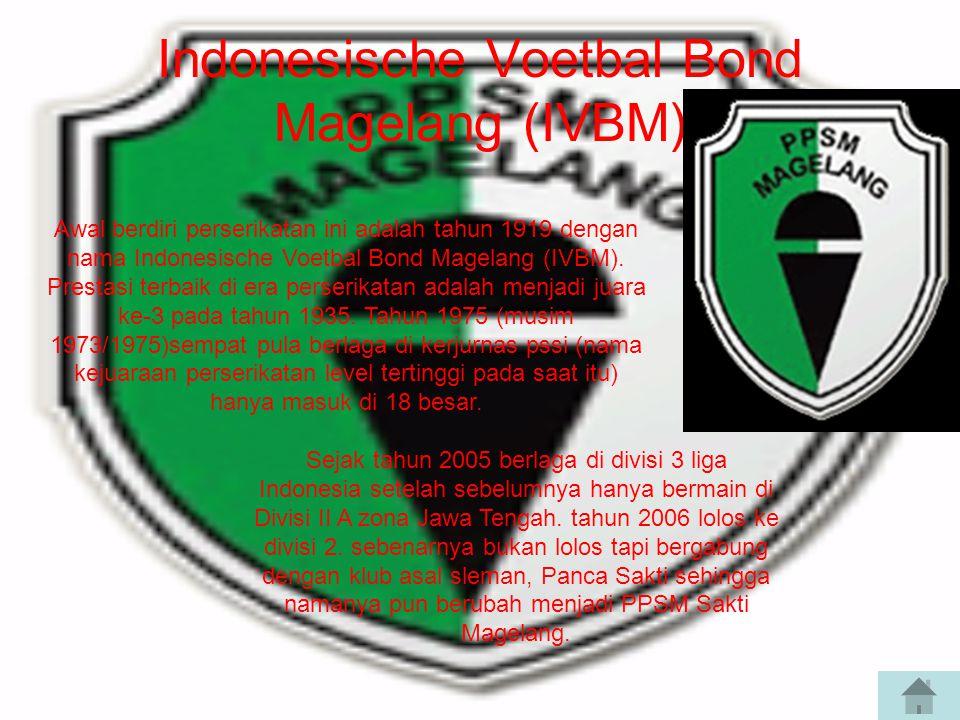 Indonesische Voetbal Bond Magelang (IVBM) Awal berdiri perserikatan ini adalah tahun 1919 dengan nama Indonesische Voetbal Bond Magelang (IVBM).