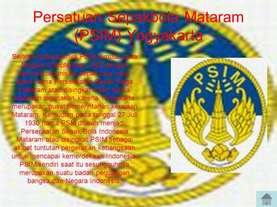 Persatuan Sepakbola Mataram (PSIM) Yogyakarta Sejarah terbentuknya PSIM dimulai pada tanggal 5 September 1929 dengan lahirnya organisasi sepak bola yang diberi nama Perserikatan Sepak Raga Mataram atau disingkat PSM.