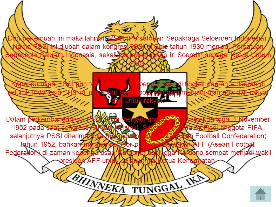 Dari pertemuan ini maka lahirlah PSSI (Persatoean Sepakraga Seloeroeh Indonesia).