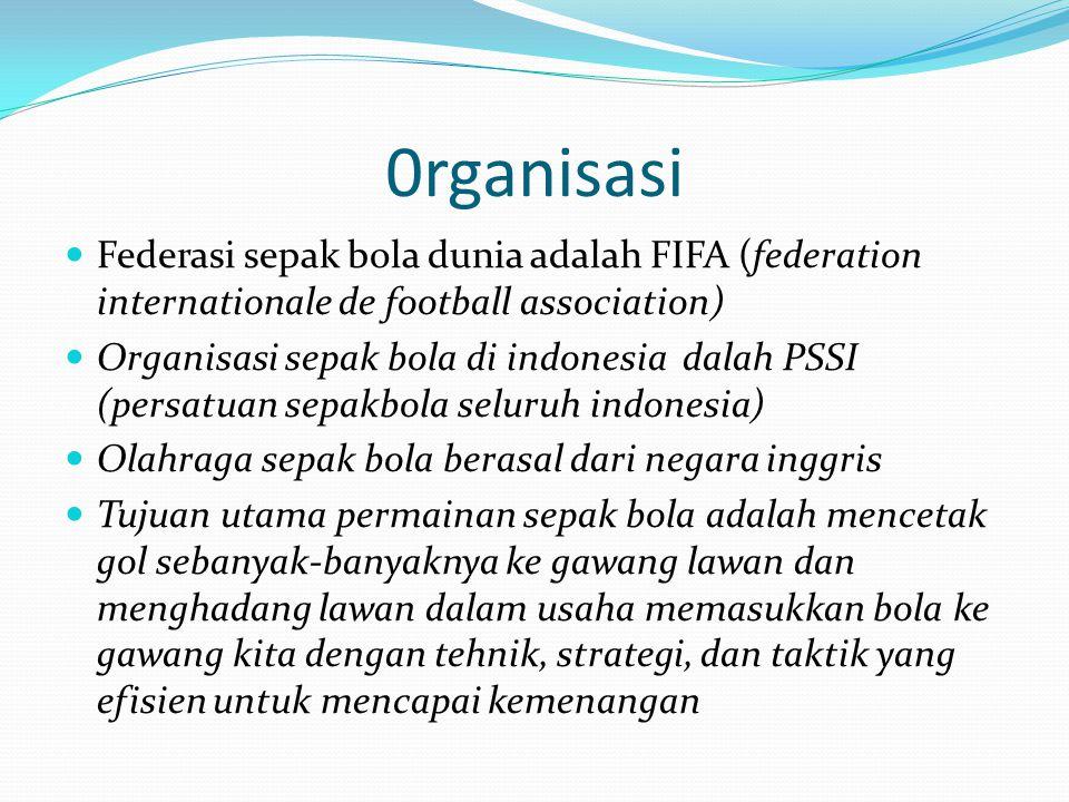 0rganisasi Federasi sepak bola dunia adalah FIFA (federation internationale de football association) Organisasi sepak bola di indonesia dalah PSSI (pe