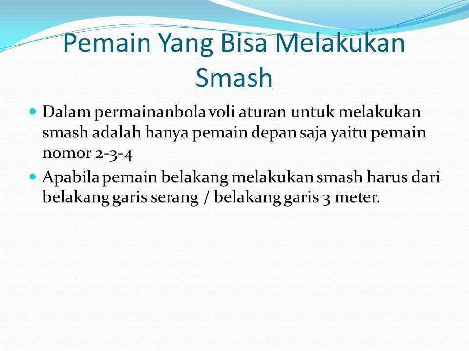 Pemain Yang Bisa Melakukan Smash Dalam permainanbola voli aturan untuk melakukan smash adalah hanya pemain depan saja yaitu pemain nomor 2-3-4 Apabila