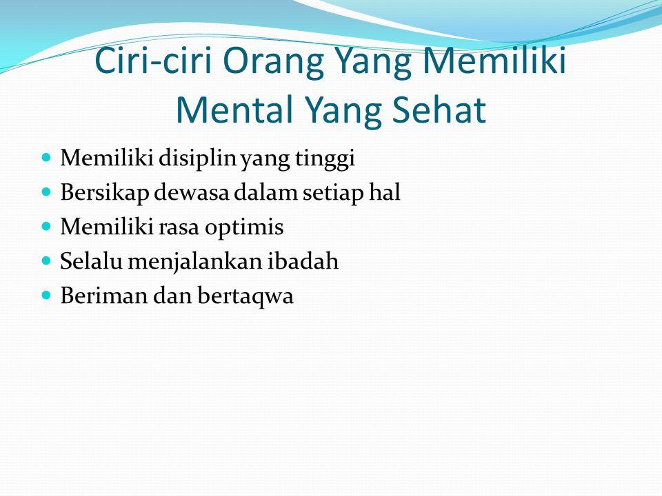 Ciri-ciri Orang Yang Memiliki Mental Yang Sehat Memiliki disiplin yang tinggi Bersikap dewasa dalam setiap hal Memiliki rasa optimis Selalu menjalanka