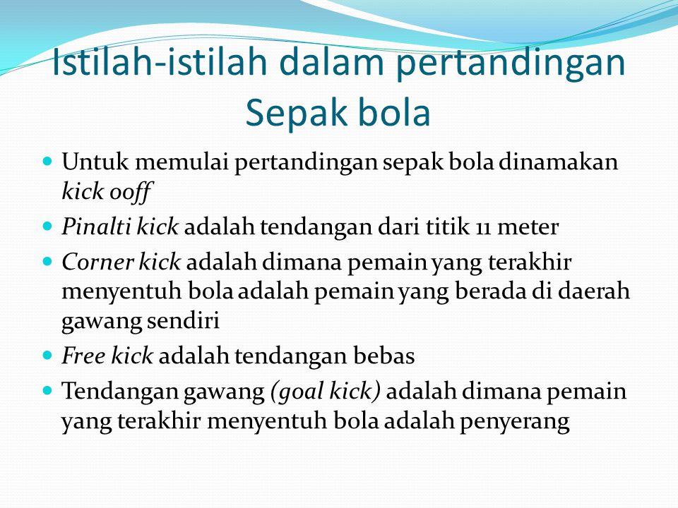 Istilah-istilah dalam pertandingan Sepak bola Untuk memulai pertandingan sepak bola dinamakan kick ooff Pinalti kick adalah tendangan dari titik 11 me