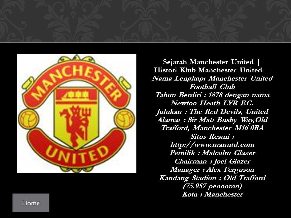 Sejarah Manchester United | Histori Klub Manchester United = Nama Lengkap: Manchester United Football Club Tahun Berdiri : 1878 dengan nama Newton Heath LYR F.C.