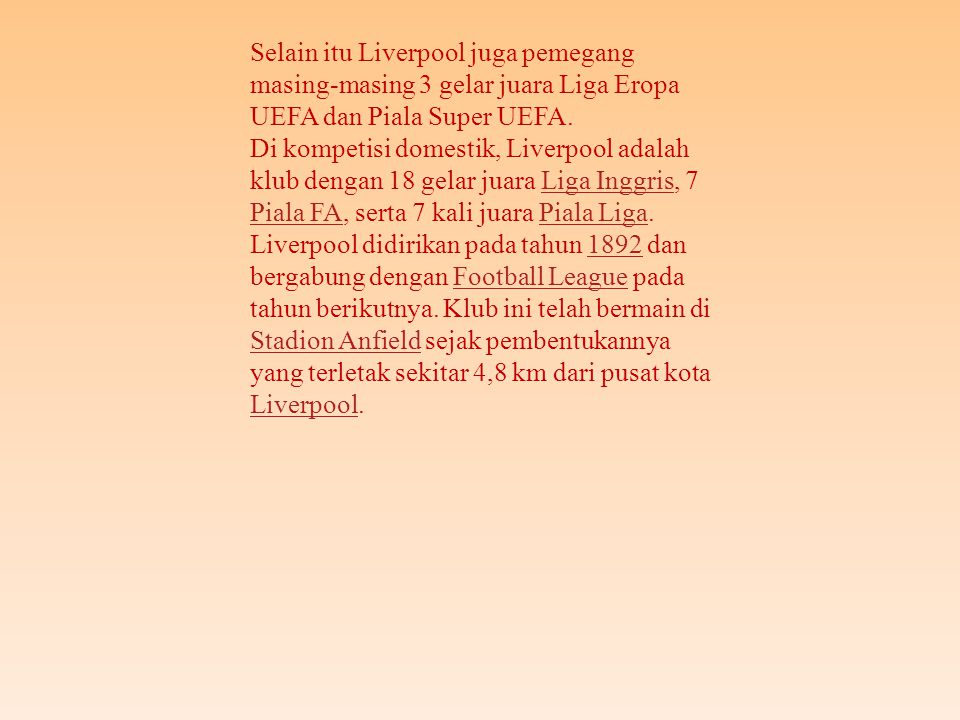 Selain itu Liverpool juga pemegang masing-masing 3 gelar juara Liga Eropa UEFA dan Piala Super UEFA.