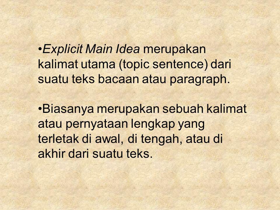 Explicit Main Idea merupakan kalimat utama (topic sentence) dari suatu teks bacaan atau paragraph. Biasanya merupakan sebuah kalimat atau pernyataan l