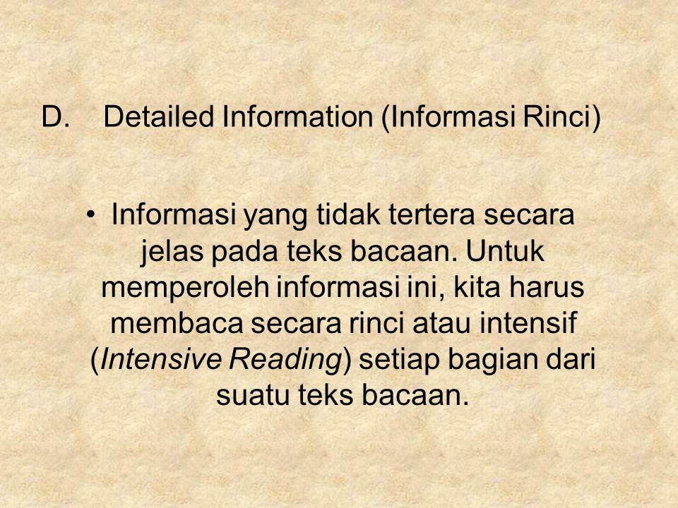 D.Detailed Information (Informasi Rinci) Informasi yang tidak tertera secara jelas pada teks bacaan. Untuk memperoleh informasi ini, kita harus membac