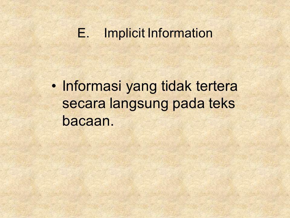 E.Implicit Information Informasi yang tidak tertera secara langsung pada teks bacaan.