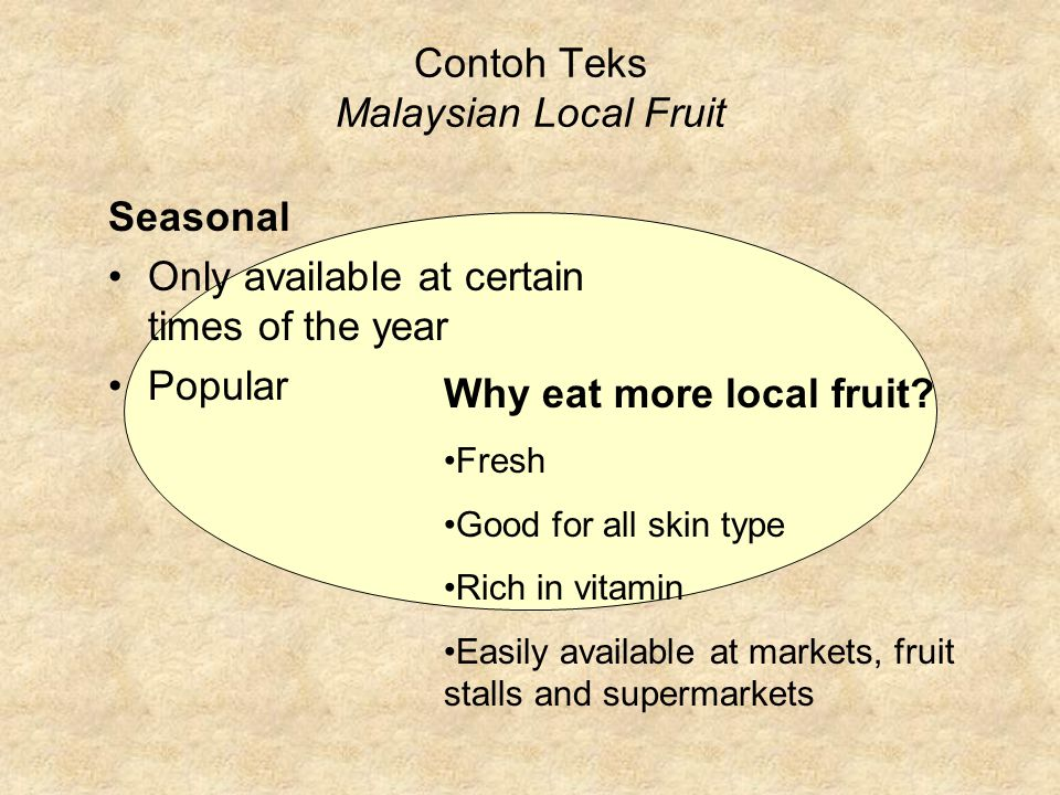 Contoh Teks Malaysian Local Fruit Seasonal Only available at certain times of the year Popular Why eat more local fruit? Fresh Good for all skin type