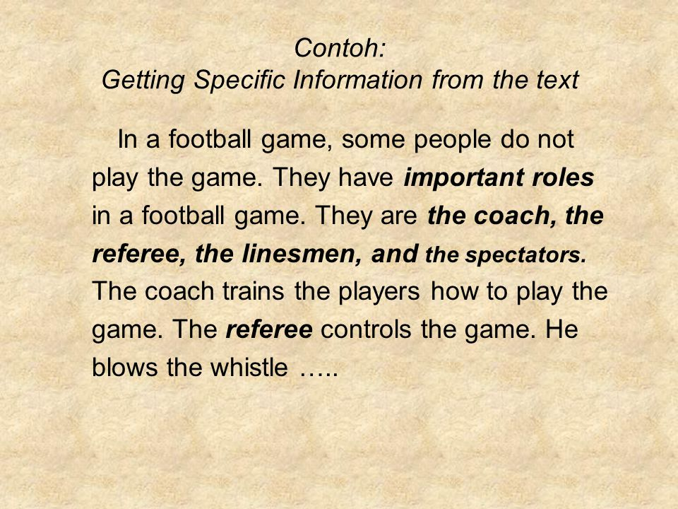 Contoh: Getting Specific Information from the text In a football game, some people do not play the game. They have important roles in a football game.