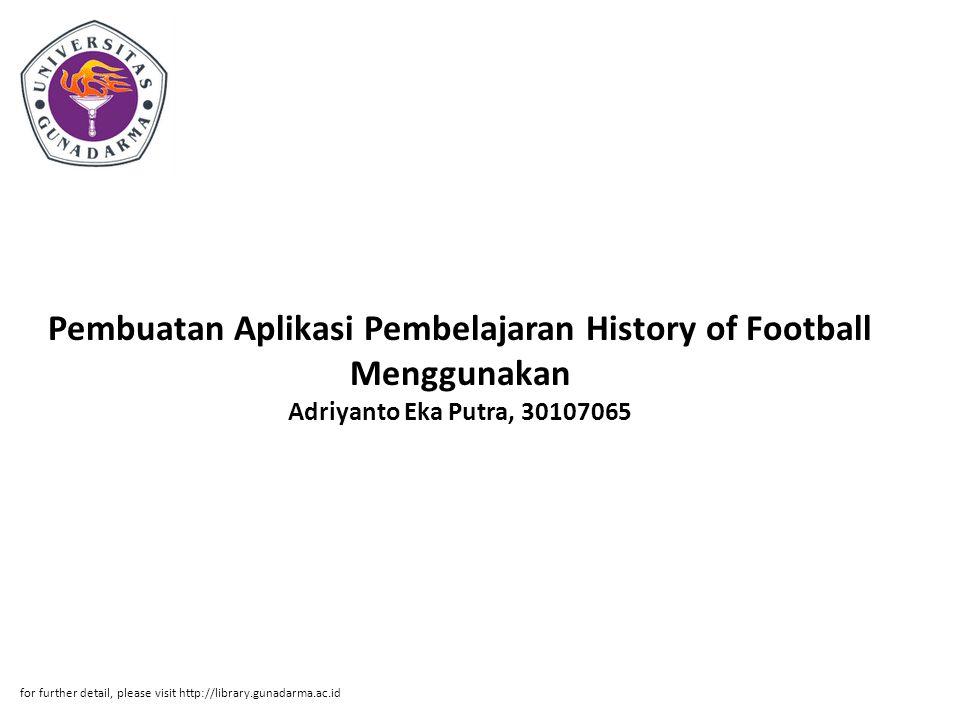 Abstrak ABSTRAKSI Adriyanto Eka Putra, 30107065 Pembuatan Aplikasi Pembelajaran History of Football Menggunakan Macromedia Flash Professional 8 PI.
