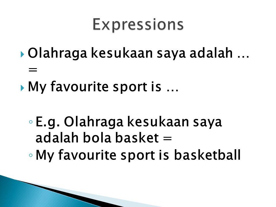  Olahraga kesukaan saya adalah … =  My favourite sport is … ◦ E.g.