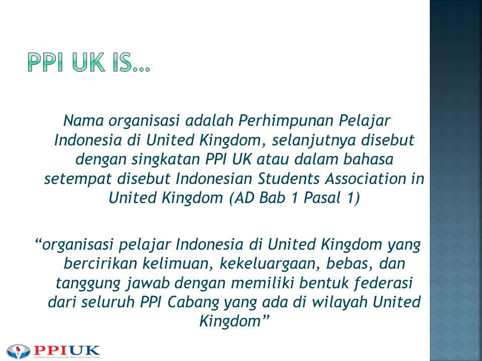 Nama organisasi adalah Perhimpunan Pelajar Indonesia di United Kingdom, selanjutnya disebut dengan singkatan PPI UK atau dalam bahasa setempat disebut Indonesian Students Association in United Kingdom (AD Bab 1 Pasal 1) organisasi pelajar Indonesia di United Kingdom yang bercirikan kelimuan, kekeluargaan, bebas, dan tanggung jawab dengan memiliki bentuk federasi dari seluruh PPI Cabang yang ada di wilayah United Kingdom