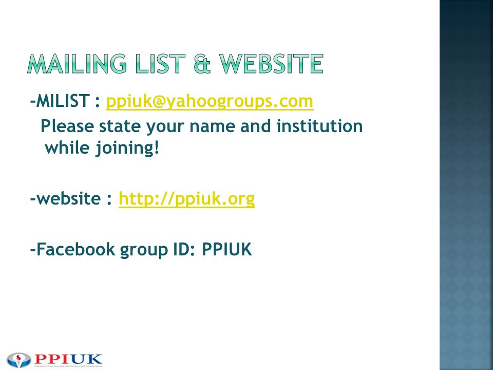 -MILIST : ppiuk@yahoogroups.comppiuk@yahoogroups.com Please state your name and institution while joining! -website : http://ppiuk.orghttp://ppiuk.org