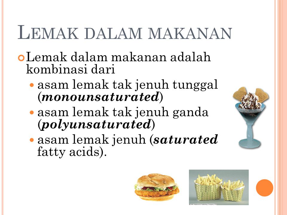 L EMAK DALAM MAKANAN Lemak dalam makanan adalah kombinasi dari asam lemak tak jenuh tunggal ( monounsaturated ) asam lemak tak jenuh ganda ( polyunsaturated ) asam lemak jenuh ( saturated fatty acids).