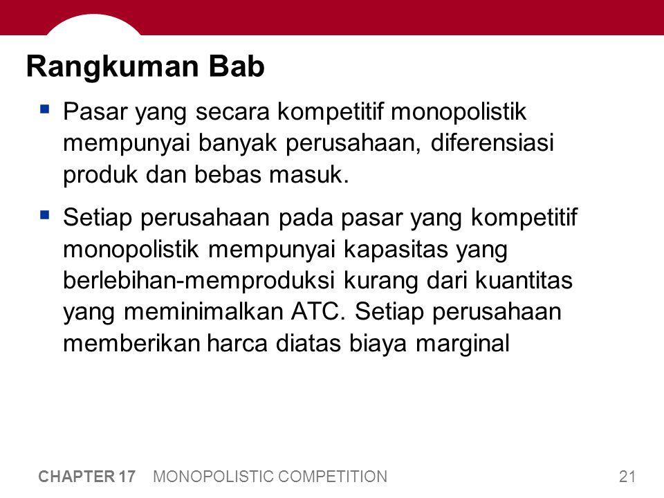 21 CHAPTER 17 MONOPOLISTIC COMPETITION Rangkuman Bab  Pasar yang secara kompetitif monopolistik mempunyai banyak perusahaan, diferensiasi produk dan bebas masuk.