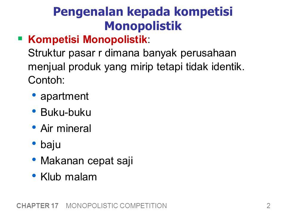 2 CHAPTER 17 MONOPOLISTIC COMPETITION Pengenalan kepada kompetisi Monopolistik  Kompetisi Monopolistik: Struktur pasar r dimana banyak perusahaan menjual produk yang mirip tetapi tidak identik.