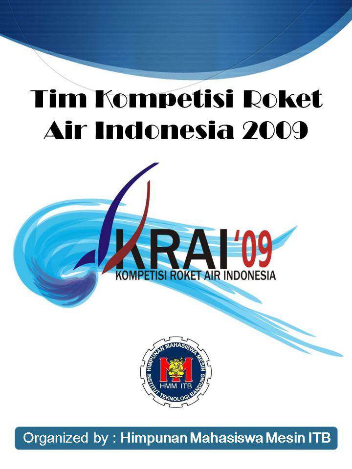 Tim Kompetisi Roket Air Indonesia 2009 Organized by : Himpunan Mahasiswa Mesin ITB