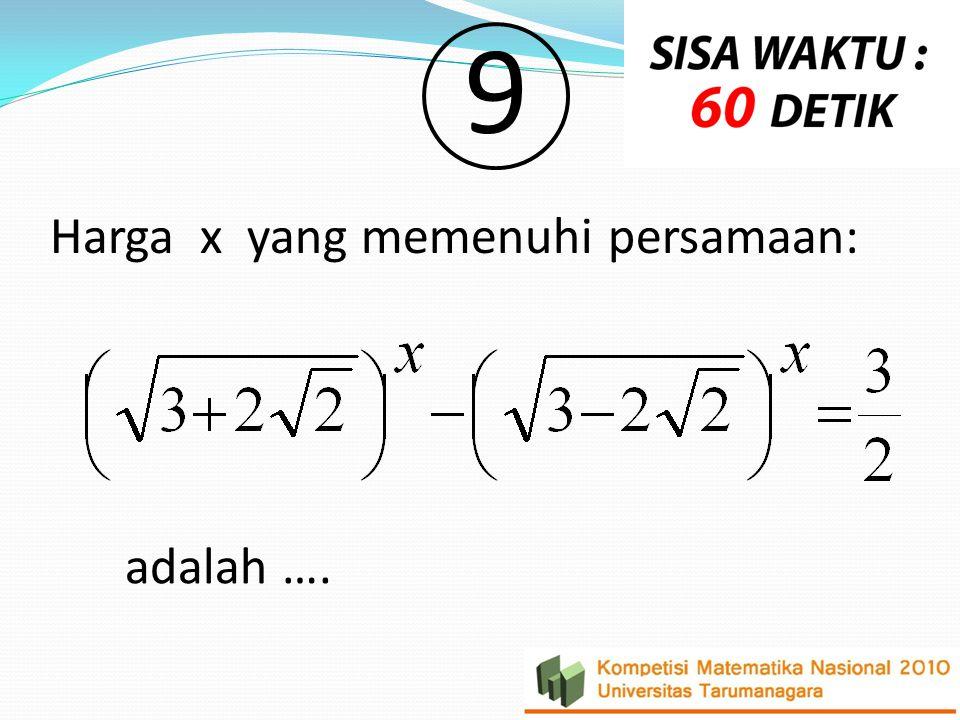 Harga x yang memenuhi persamaan: adalah …. 9