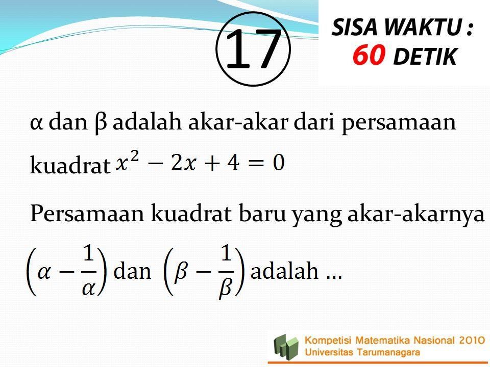 1717 α dan β adalah akar-akar dari persamaan kuadrat Persamaan kuadrat baru yang akar-akarnya