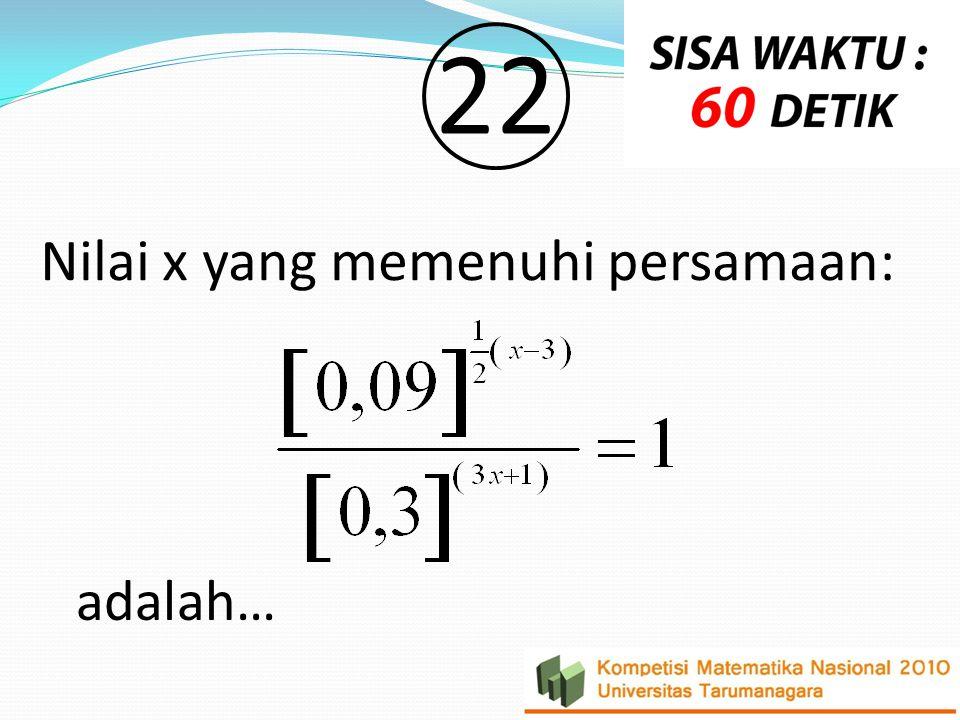 Nilai x yang memenuhi persamaan: 2 adalah…