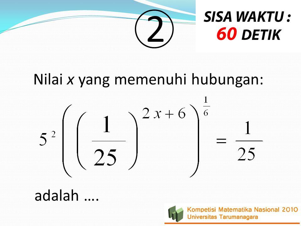 Nilai x yang memenuhi hubungan: adalah …. 2