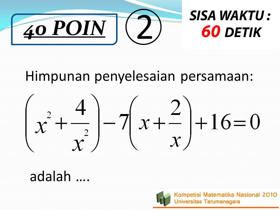 Himpunan penyelesaian persamaan: adalah …. 2 40 POIN