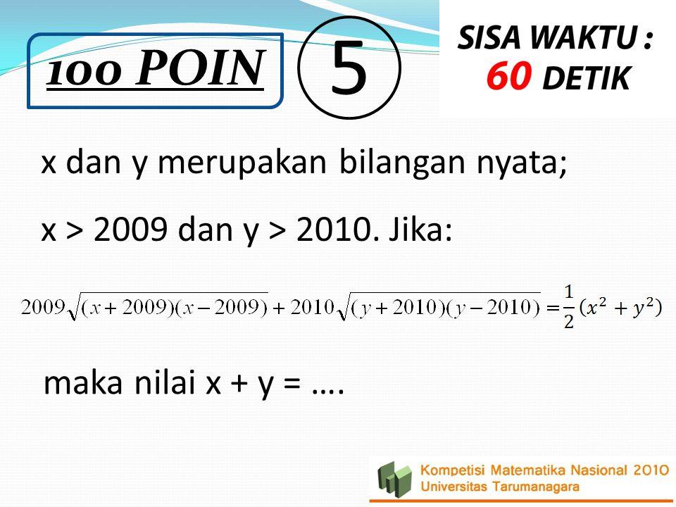 x dan y merupakan bilangan nyata; x > 2009 dan y > 2010. Jika: maka nilai x + y = …. 5 100 POIN