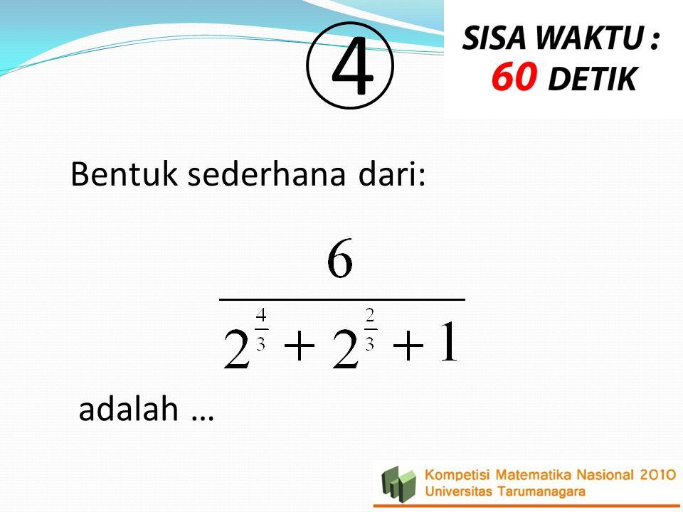 Bentuk sederhana dari: adalah … 4