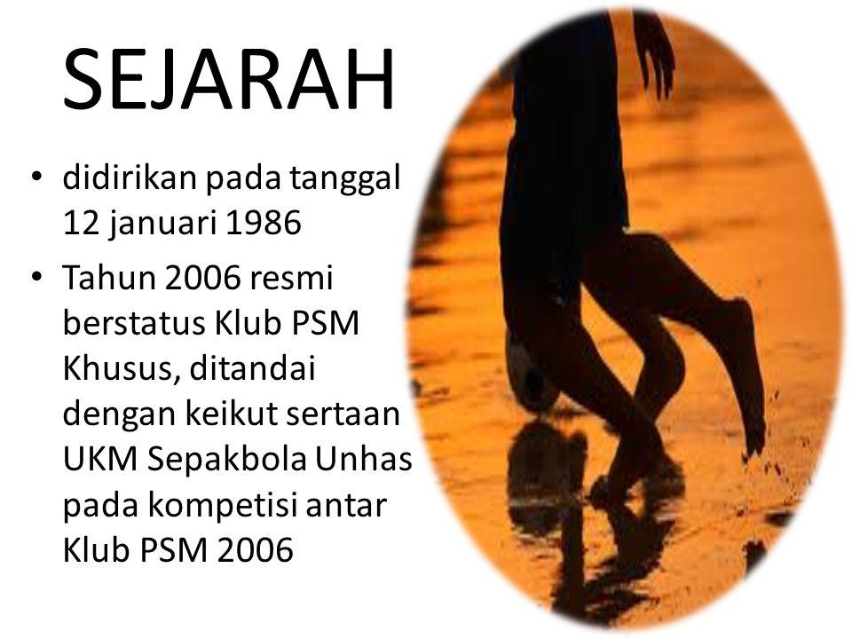 SEJARAH didirikan pada tanggal 12 januari 1986 Tahun 2006 resmi berstatus Klub PSM Khusus, ditandai dengan keikut sertaan UKM Sepakbola Unhas pada kompetisi antar Klub PSM 2006