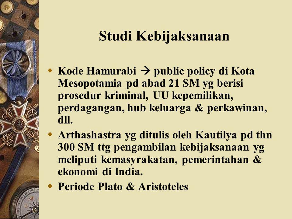 Studi Kebijaksanaan  Kode Hamurabi  public policy di Kota Mesopotamia pd abad 21 SM yg berisi prosedur kriminal, UU kepemilikan, perdagangan, hub ke