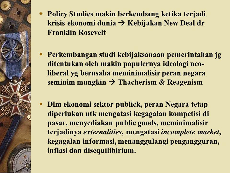  Policy Studies makin berkembang ketika terjadi krisis ekonomi dunia  Kebijakan New Deal dr Franklin Rosevelt  Perkembangan studi kebijaksanaan pem
