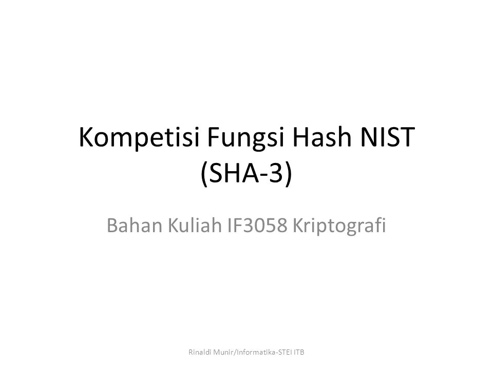 Kompetisi Fungsi Hash NIST (SHA-3) Bahan Kuliah IF3058 Kriptografi Rinaldi Munir/Informatika-STEI ITB
