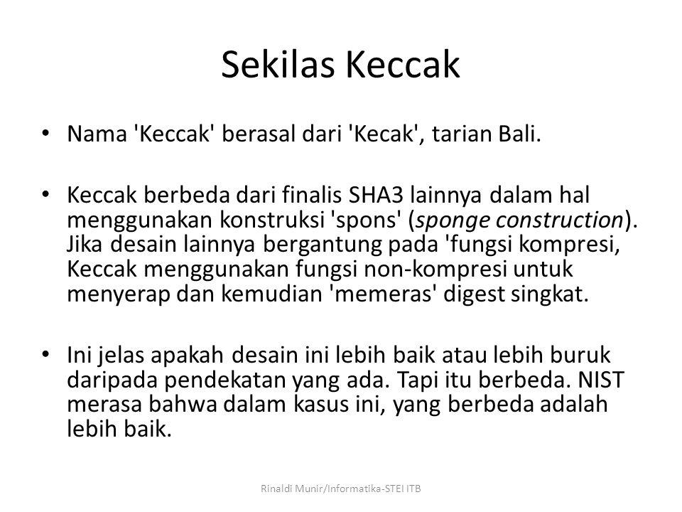 Sekilas Keccak Nama 'Keccak' berasal dari 'Kecak', tarian Bali. Keccak berbeda dari finalis SHA3 lainnya dalam hal menggunakan konstruksi 'spons' (spo