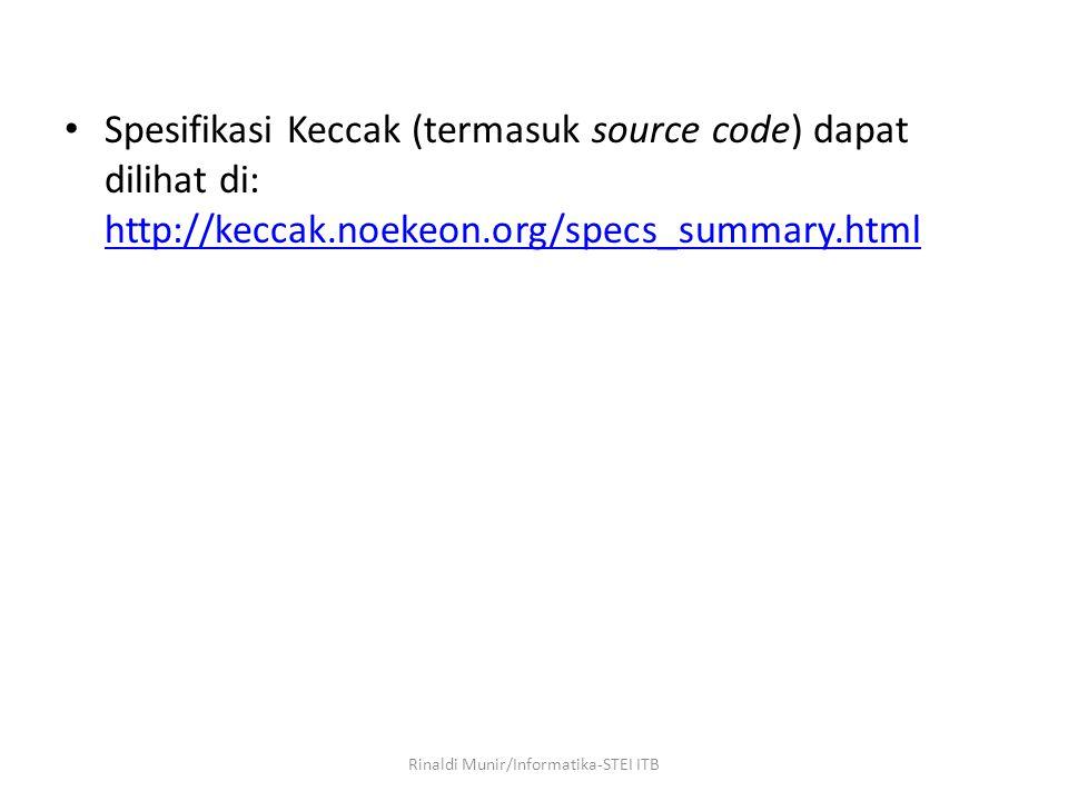 Spesifikasi Keccak (termasuk source code) dapat dilihat di: http://keccak.noekeon.org/specs_summary.html http://keccak.noekeon.org/specs_summary.html Rinaldi Munir/Informatika-STEI ITB