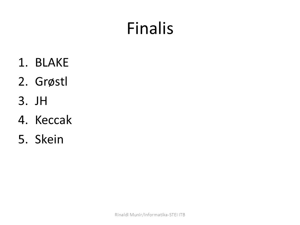 Finalis 1.BLAKE 2.Grøstl 3.JH 4.Keccak 5.Skein Rinaldi Munir/Informatika-STEI ITB